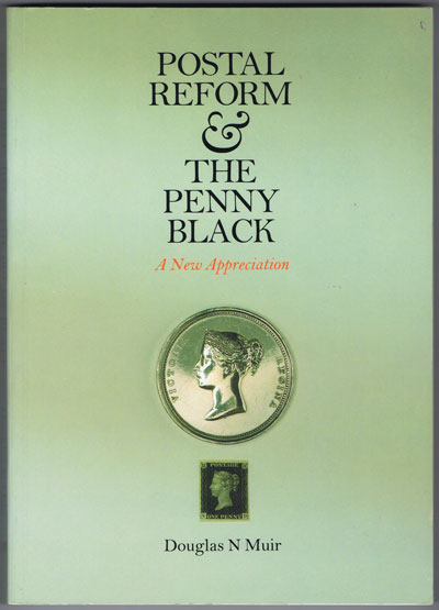 MUIR Douglas N. Postal Reform and the Penny Black: A New Appreciation.