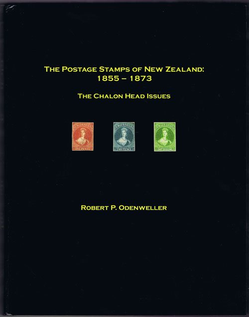 ODENWELLER Robert P. The Postage Stamps of New Zealand 1855-1873: The Chalon Head Issues.