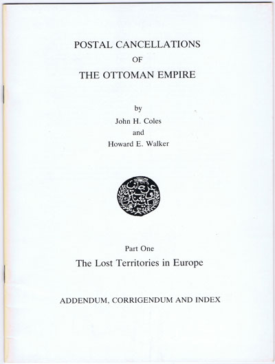 COLES John H. and WALKER H.E. Postal cancellations of the Ottoman Empire. - Part One. The Lost Territories in Europe. Addendum, corrigendum and index.