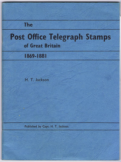 JACKSON Capt. H.T. Post Office Telegraph Stamps of Great Britain, 1869-81.