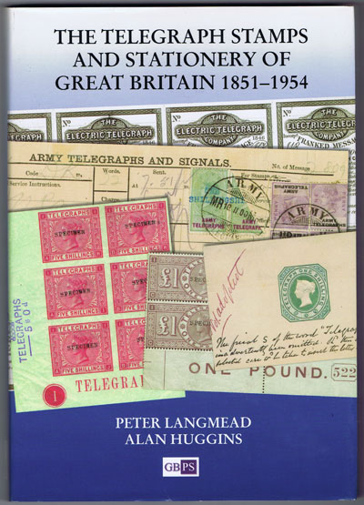 LANGMEAD Peter and HUGGINS Alan The Telegraph Stamps and Stationery of Great Britain, 1851-1954.