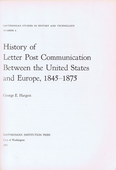 HARGEST George E. History of Letter Post Communication between the U.S. and Europe 1845-75.