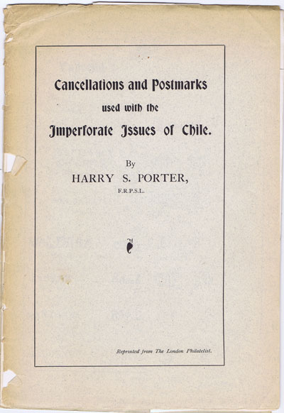 PORTER Harry S. Cancellations and Postmarks used with the imperforate issues of Chile.