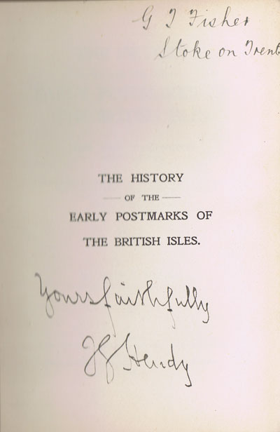 HENDY J.G. The history of the early postmarks of the British Isles - from their introduction down to 1840.  With special remarks on and reference to the sections of the postal service to which they particularly applied.  Compiled chiefly from Official Records.