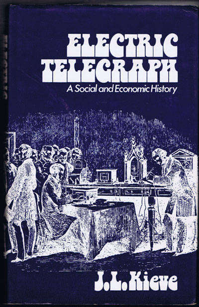KIEVE Jeffrey The Electric Telegraph: A Social and Economic History .