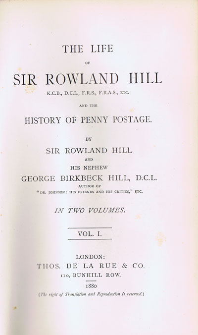 HILL Sir Rowland and HILL George Birkbeck The Life of Sir Rowland Hill and the History of Penny Postage.