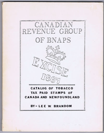 BRANDON Lee W. Catalog of tobacco tax paid stamps of Canada and Newfoundland.