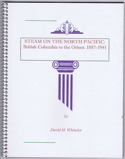 WHITELEY David H. Steam on the North Pacific:  British Columbia to the Orient. 1887-1941.