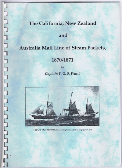 WARD Captain T.G.S. The California, New Zealand and Australia Mail Line of Steam Packets, 1870-1871.