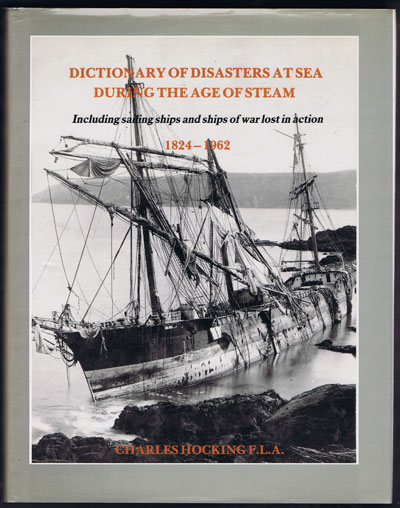HOCKING Charles Dictionary of Disasters at sea during the age of steam. - Including sailing ships and ships of war lost in action 1824-1962.