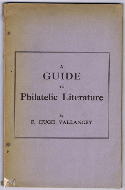 VALLANCEY F. Hugh A Guide to Philatelic Literature.