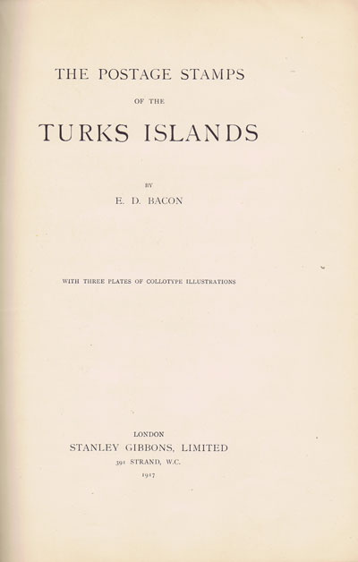 BACON E.D. The Postage Stamps of the Turks Islands.