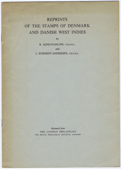 KING FARLOW R. and SCHMIDT ANDERSEN J. Reprints of the stamps of Denmark and Danish West Indies.