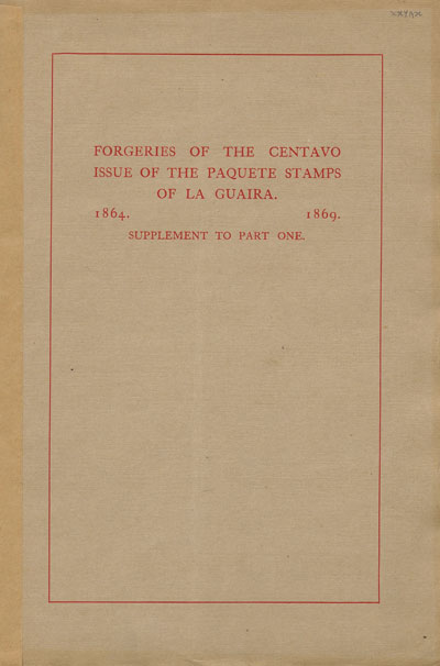 TURNER Sidney  Forgeries of the Centavo Issue of the Paquete Stamps of La Guaira. 1864 - 1869.