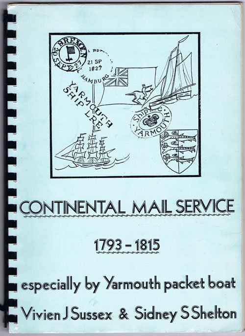 SUSSEX Vivien J. and SHELTON Sidney S. Continental Mail Service 1793-1815 especially by Yarmouth packet boat.