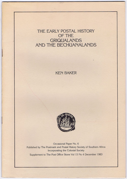 BAKER Ken The Early Postal History of the Griqualands and the Bechuanalands.