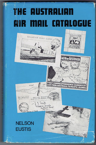 EUSTIS H.Nelson The Australian Air Mail Catalogue