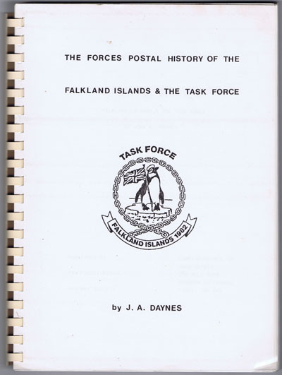 DAYNES J.A. The Forces Postal History of the Falkland Islands & The Task Force.
