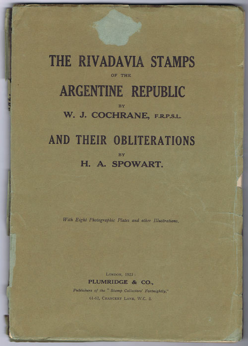 COCHRANE W.J. and SPOWART H.A. Rivadavia Stamps of the Argentine Republic and Their Obliterations.