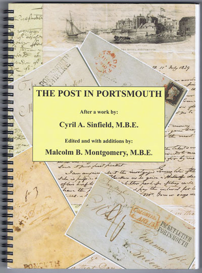 SINFIELD Lt Cdr C.A. and MONTGOMERY Malcolm B. The Post in Portsmouth. - An examination of the History of the Post Office and the Postal Services in and about Portsmouth.