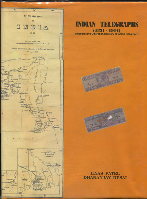 PATEL Ilyas and DSAI Dhananjay Indian Telegraphs (1851-1914). Philatelic and Operational History of Indian Telegraphs