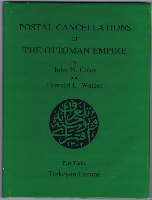 COLES J.H. and WALKER H.E. Postal cancellations of the Ottoman Empire. - Part Three. Turkey in Europe.