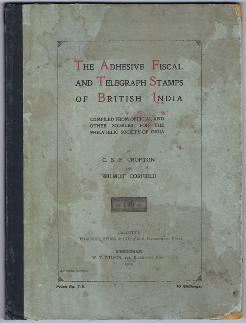 CROFTON C.S.F. and CORFIELD Wilmot The Adhesive Fiscal and Telegraph stamps of British India. - Compiled from official and other sources for the Philatelic Society of India.