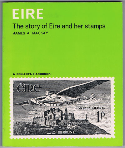 MACKAY James A. Eire: The story of Eire and her stamps.