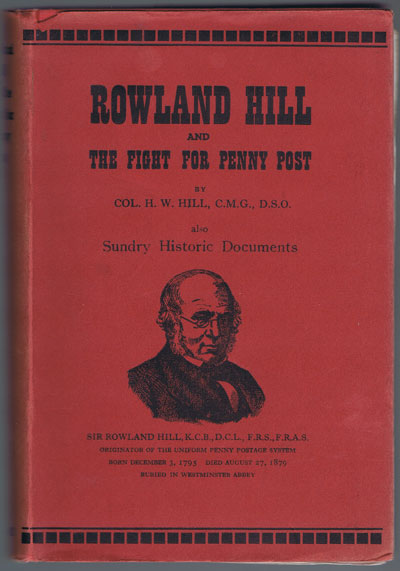HILL Col. H.W. Rowland Hill and the Fight for Penny Post.