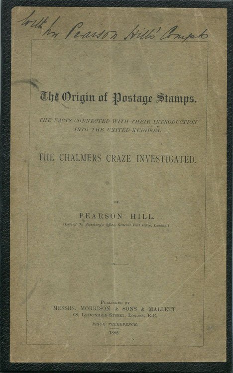 HILL Pearson The origin of postage stamps. The facts connected with their introduction into the United Kingdom. The Chalmers craze investigated