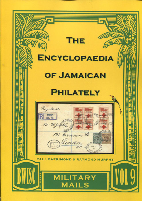 FARRIMOND Paul and MURPHY Raymond The Encyclopaedia of Jamaican Philately. Vol. 9. Military Mails.
