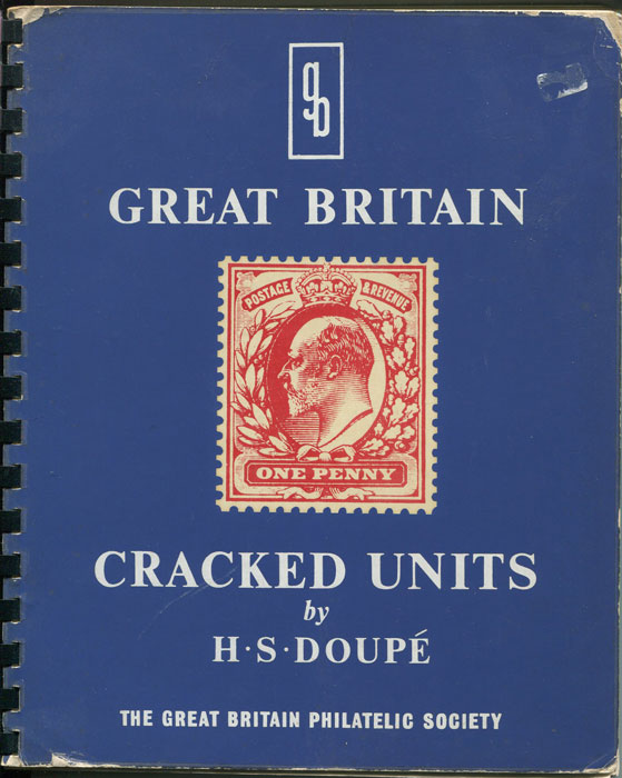 DOUPE H.S. Great Britain Cracked Units, A Study of the Cracked Units of the De la Rue One Penny Stamp 1902-1910.