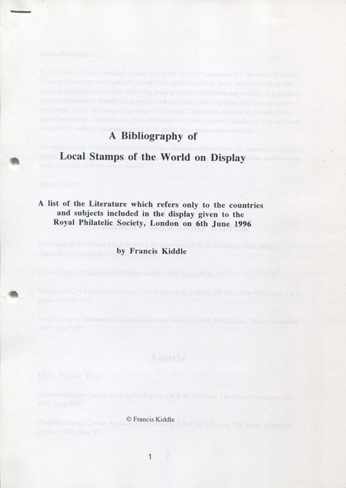 KIDDLE Francis A Bibliography of Local Stamps of the World on Display. - A list of the literature which refers only to the countries and subjects included in the display given to the Royal Philatelic Society, London on 6th June 1996.
