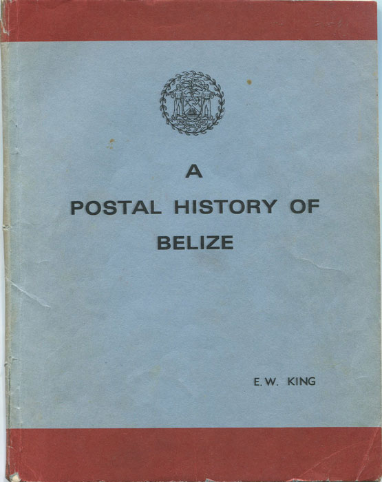 KING E.W. A Brief Postal History of Belize.