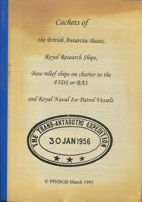 YOULE John H. Cachets of the British Antarctic Bases, Royal Research Ships, Base Relief Ships on charter to the FIDS or BAS and Royal Naval Ice Patrol Vessels.