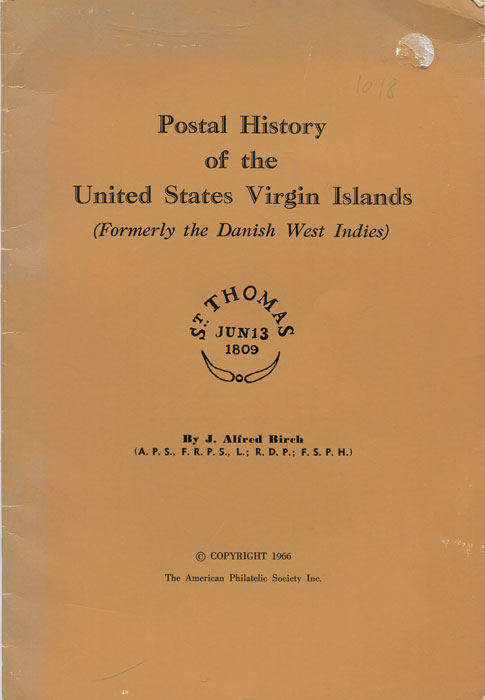 BIRCH J. Alfred Postal History of the United States Virgin Islands. (Formerly the Danish West Indies)