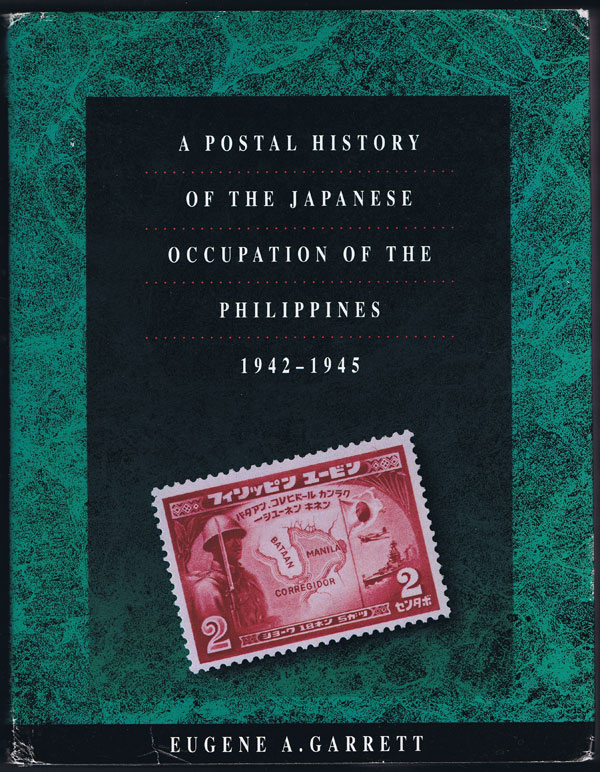 GARRETT Eugene A. A Postal History of the Japanese Occupation of the Philippines, 1941-1945.