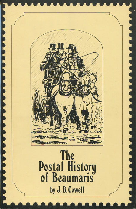 COWELL J.B. The Postal History of Beaumaris.