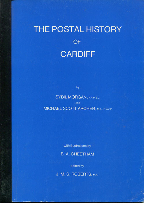 MORGAN S. and SCOTT ARCHER M. The Postal History of Cardiff