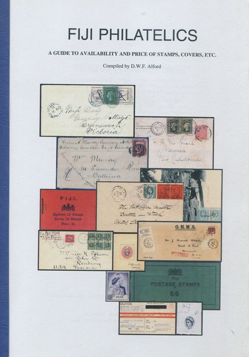 ALFORD D.W.F. Fiji Philatelics. A guide to availability and price of stamps, covers, etc.