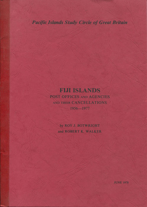 BOTWRIGHT Roy J. and WALKER Robert K. Fiji Islands post offices and agencies and their cancellations 1956-1977.