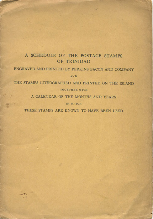 CHARLTON HENRY T. A Schedule of the Postage Stamps of Trinidad - engraved and printed by Perkins Bacon and Company and the stamps lithographed and printed on the island together with a calendar of the months and years in which these stamps are known to have been used.