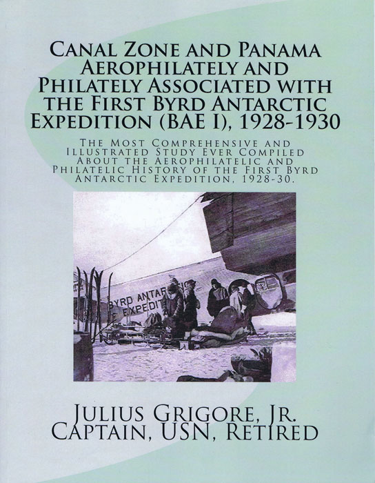 GRIGORE Julius Canal Zone and Panama Aerophilately and Philately Associated with the First Byrd Antarctic Expedition (BAE I), 1928 to 1930