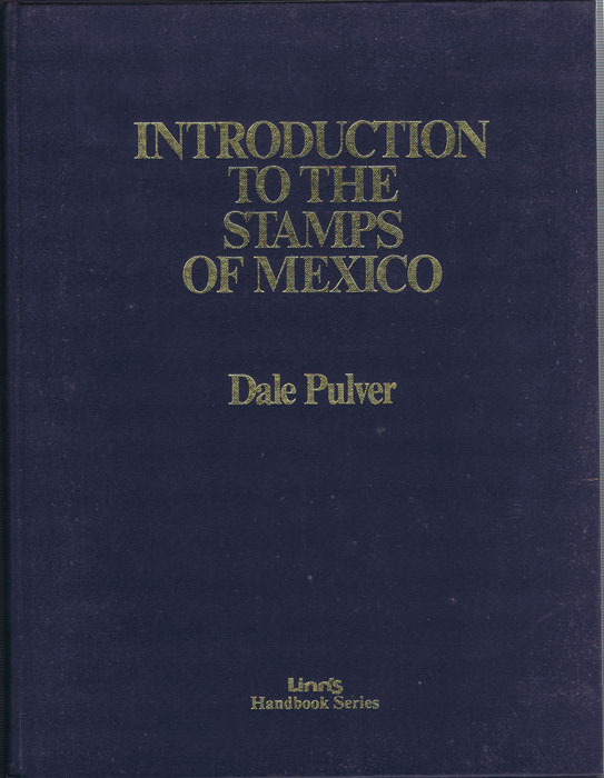PULVER Dale Introduction to the Stamps of Mexico