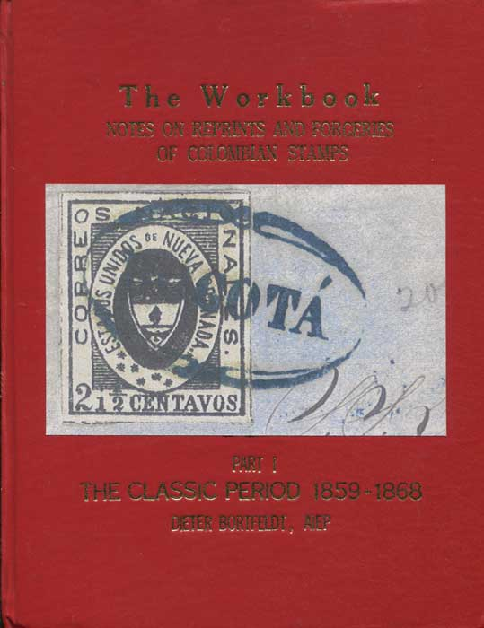 BORTFELDT Dieter The Workbook. Notes on Reprints and Forgeries of Colombian Stamps. - Part 1. The Classic Period 1858-1868.