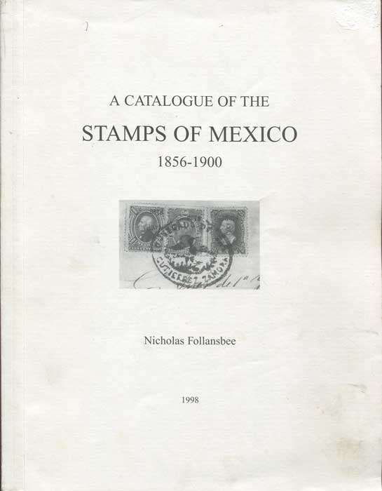 FOLLANSBEE Nicholas A Catalogue of the Stamps of Mexico 1856-1900