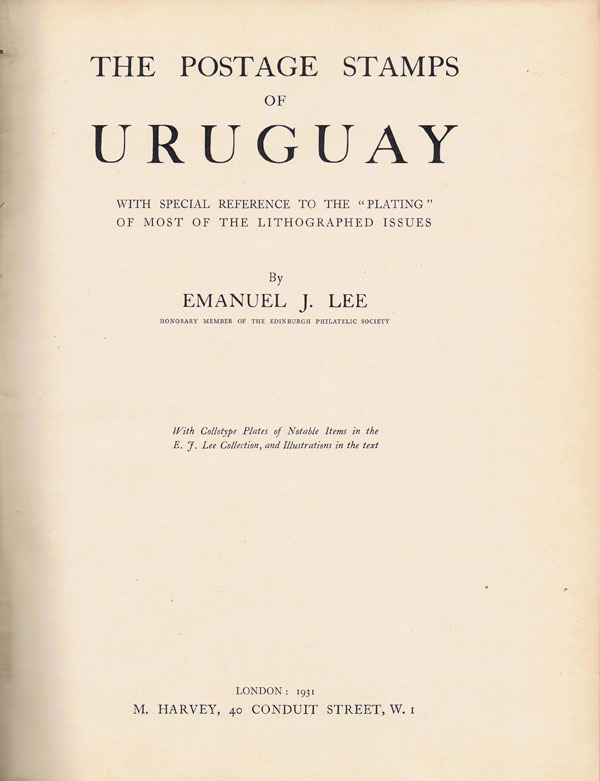 LEE Emanuel J. The Postage Stamps of Uruguay with special reference to the plating of most of the lithographed issues.