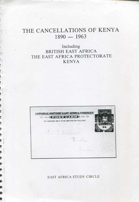 EAST AFRICA STUDY CIRCLE The Cancellations of Kenya 1890-1963, Including British East Africa, The East Africa Protectorate & Kenya.
