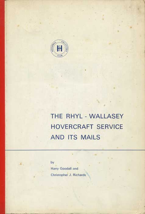 GOODALL Harry and RICHARDS Christopher J. The Rhyl - Wallasey Hovercraft Service and its mails.