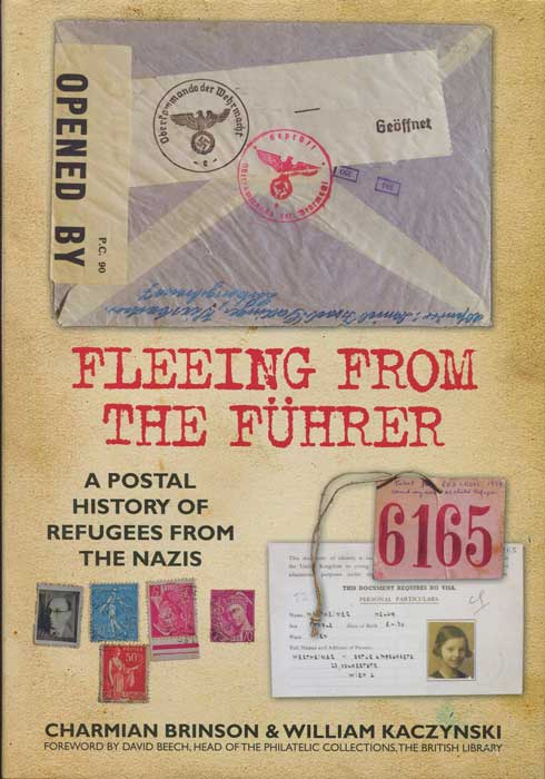 BRINSON Charmian and KACZYNSKI William Fleeing from the Fuhrer: A Postal History of Refugees from the Nazis